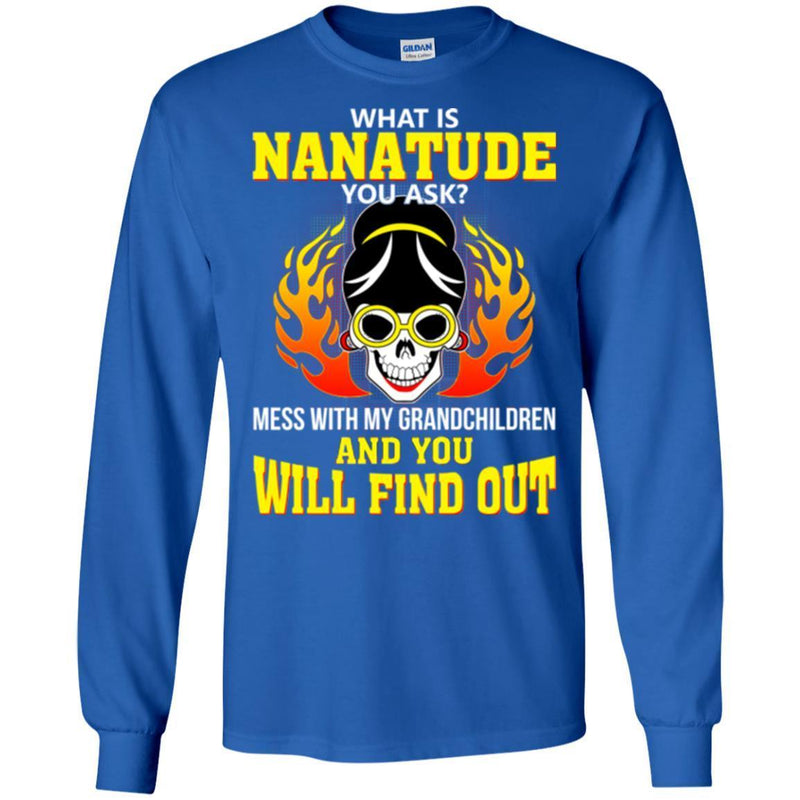 What Is Nanatude You Ask Mess With My Grandchildren And You Will Find Out T Shirt CustomCat