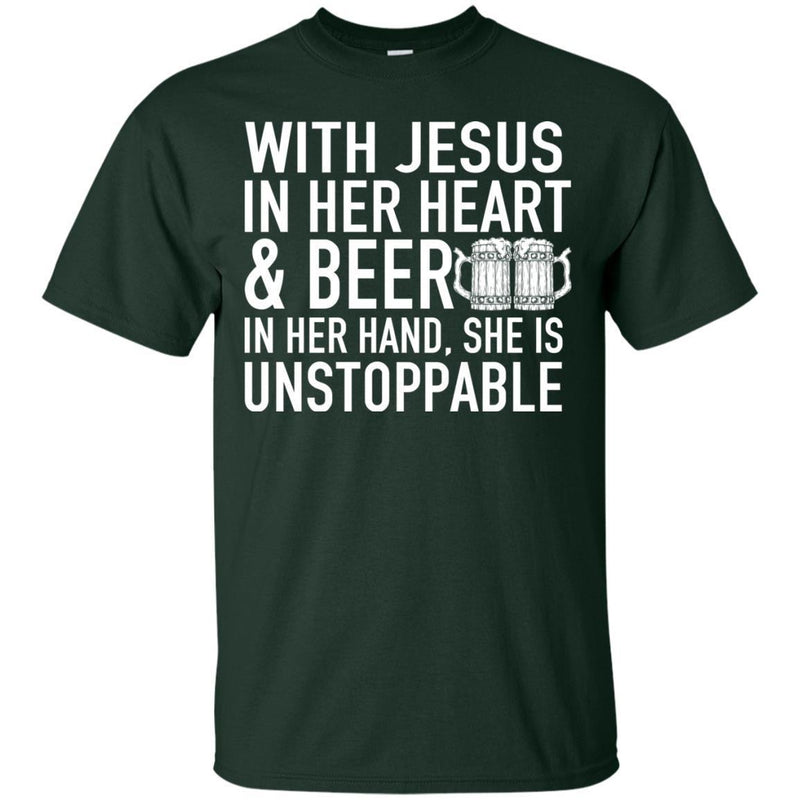 With Jesus in Her Heart and Beer in Her Hand She Is Unstoppable t-shirts CustomCat