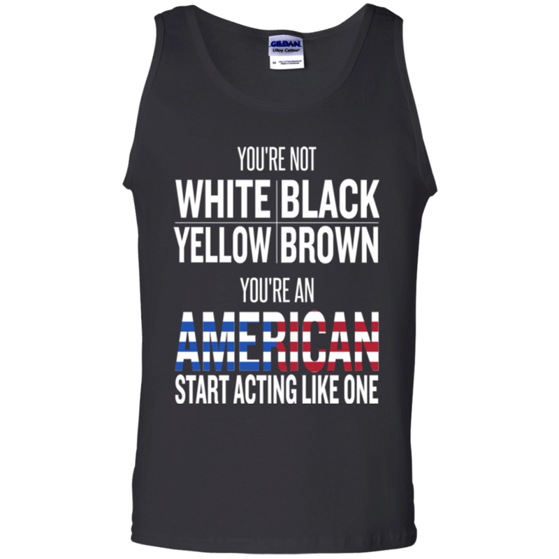 You an american start acting like one T-shirts CustomCat