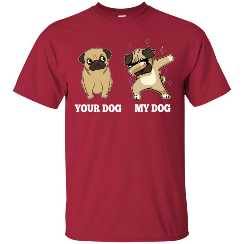 Your Dog My Dog Pug Dabbing Funny Gift Lover Dog Tee Shirt CustomCat