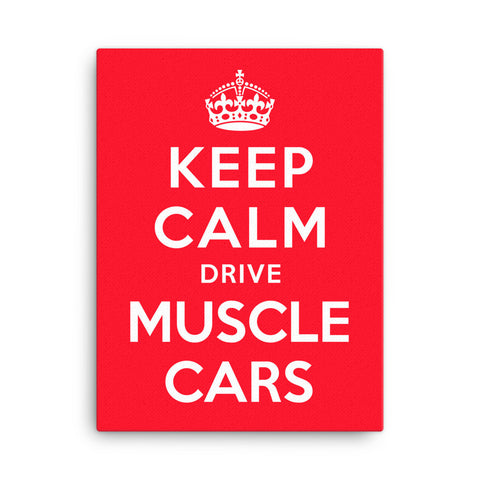 Keep Calm Drive Muscle Cars - Modern Rodder - Canvas Print