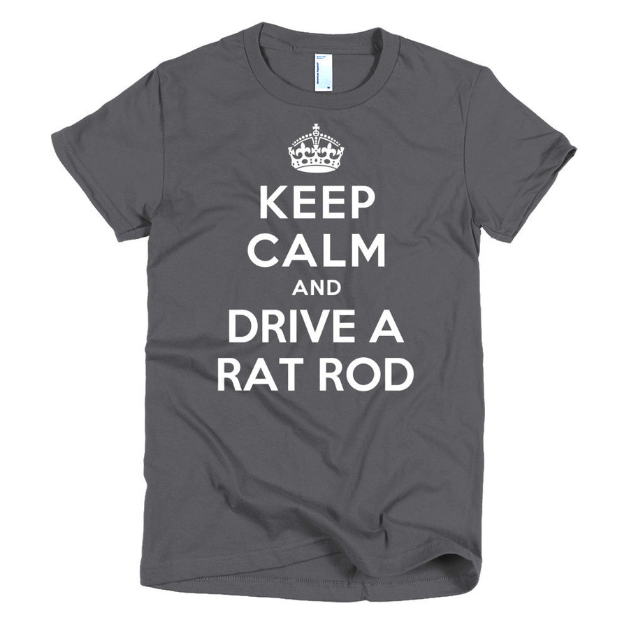 Keep Calm and Drive A Rat Rod - Modern Rodder - Women's T-Shirt
