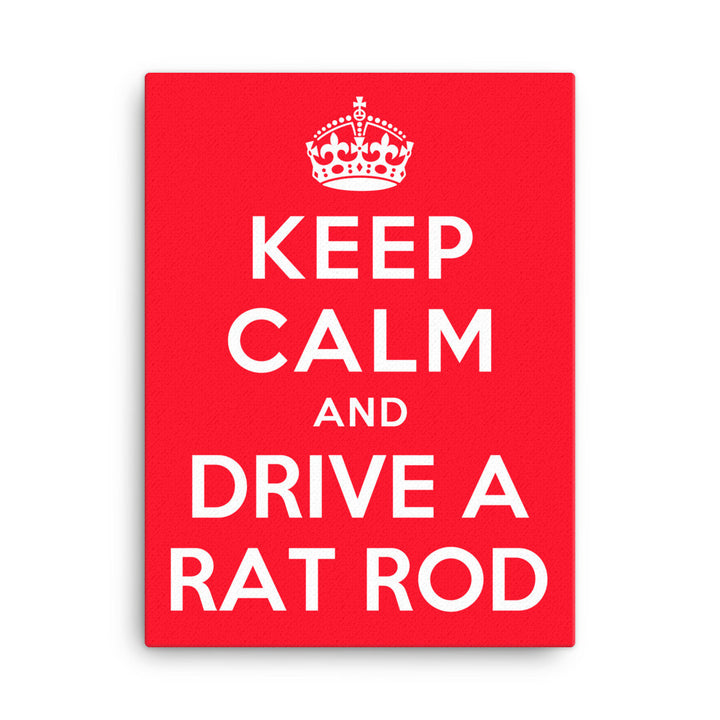 Keep Calm and Drive A Rat Rod - Modern Rodder - Canvas Print