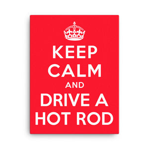 Keep Calm and Drive A Hot Rod - Modern Rodder - Canvas Print