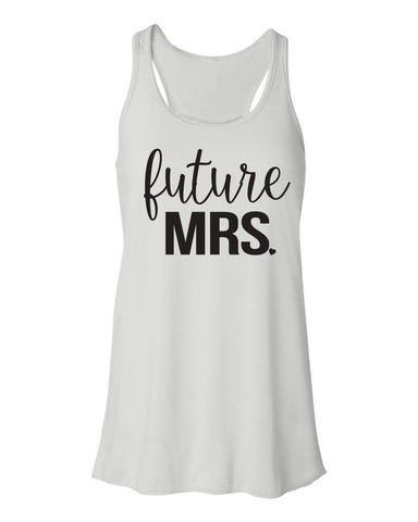 Future Mrs. Flowy Tank Top- Bride To Be- Bride Tank Top- Bride Shirt- Bride Gift- Wifey Tank- Mrs. Tank- Bridal Party- Engaged- Cheers Bitches