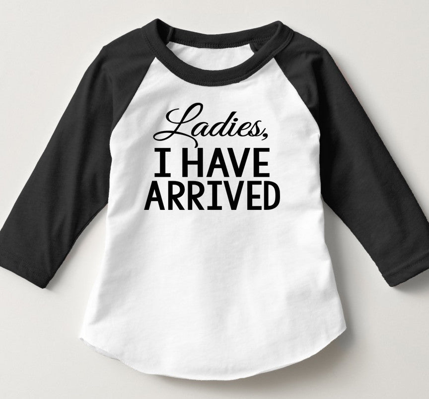 Ladies I Have Arrived-Wedding Party- Birthday Boy Tee- Wedding Shirt- Baseball Shirt- Photoshoot- Baby Shower Gift- New Baby