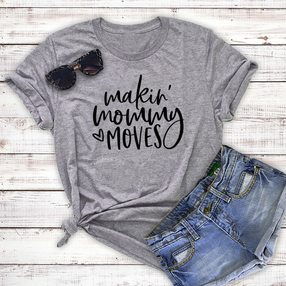Makin Mommy Moves Unisex Tee - Making Moves - Funny Mama Tee - Motherhood - Graphic Tee - Mother's Day - Mom Wife Boss - Gangsta Mom