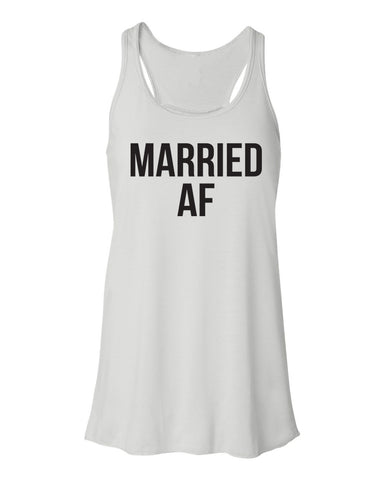 Married AF Flowy Tank Top- Bridal Party Tank. Bride Tank Top- Bride Shirt- Wedding Day- Engaged- Bachelorette Party- Bridal Tank- Wifey