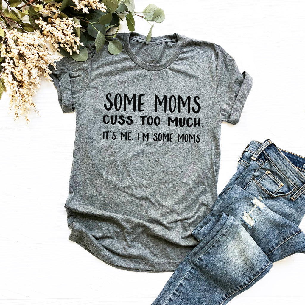 Mom Shirt, Some Moms Cuss Too Much It's Me I'm Some Moms Shirt, Mom Life Tattoos, New Mom. Funny Mom Shirt. Christmas Gift. Moms Who Cuss
