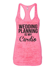 Wedding Planning Is My Cardio- Bride Tank Top- Bride Shirt- Engaged- Bride To Be- Mrs- Bachelorette Party- Bridal Party- Wedding Day- Bride Shirt-