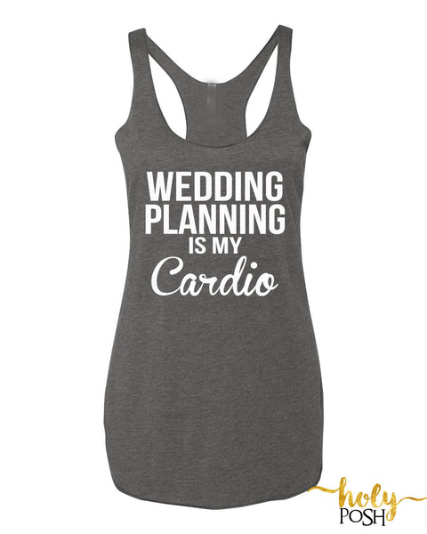 Wedding Planning Is My Cardio- Workout Tank- Sweating Wedding- Best Day Ever- Fitness Tank- Bride Tank- Bridesmaid Tank- Wedding Tank Tops.