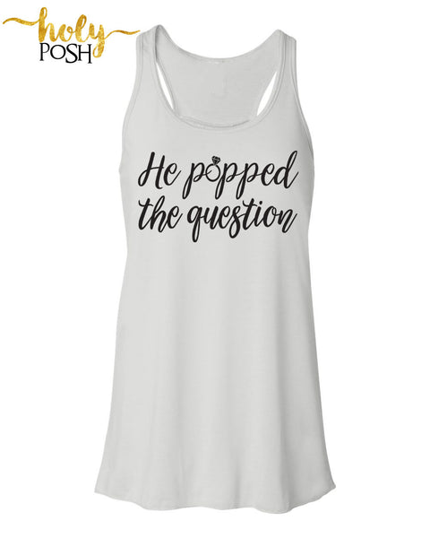 He Popped The Question- Bride Tank Top- Bride Shirt- Bachelorette Party Shirts- Bride To Be- Bridal Party- Wedding Day- Bride Gift-