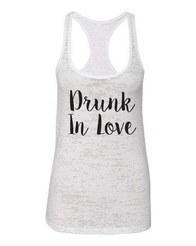 Drunk In Love- Just Drunk- Bride Tank- Bachelorette Party- Bridal Party- Bride Tribe- Mimosas- Bride Squad- Drunk AF- Main Betch Squad