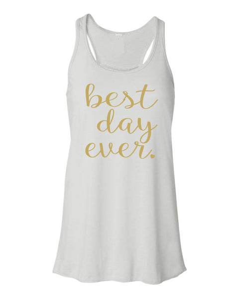 Best Day Ever Flowy Tank Top- Bridal Party Tank. Bride Tank Top- Bride Shirt- Wedding Day- Engaged- Bachelorette Party- Bridal Tank- Wifey