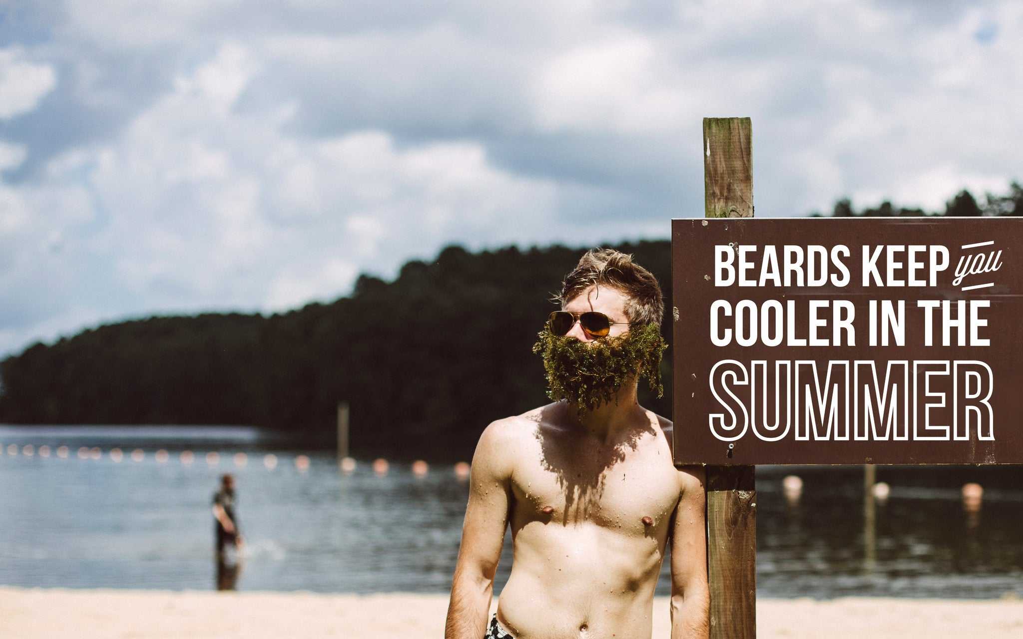 Beards keep you cooler in the summer
