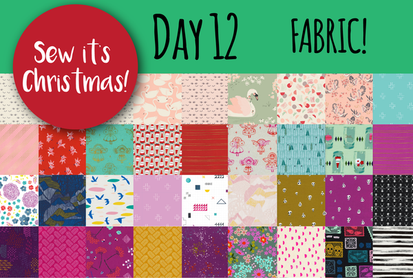 SEW IT'S CHRISTMAS - Day 12: It's the LAST day and we are talking fabric!