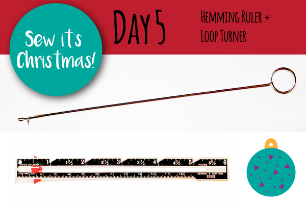 SEW IT'S CHRISTMAS - Day 5: Hemming ruler + Loop Turner