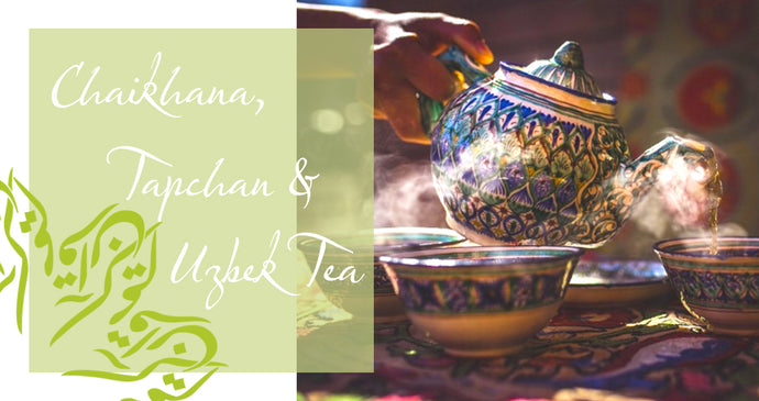 Chaikhana, Tapchan and Uzbek Tea