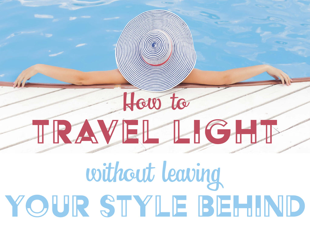 How to travel light without leaving your style behind