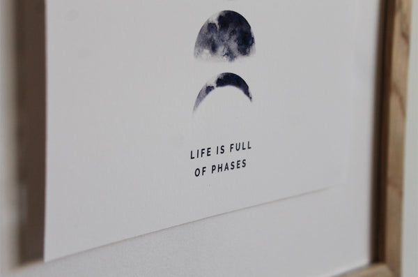 Pre-order: 'Life is full of phases' Moon print
