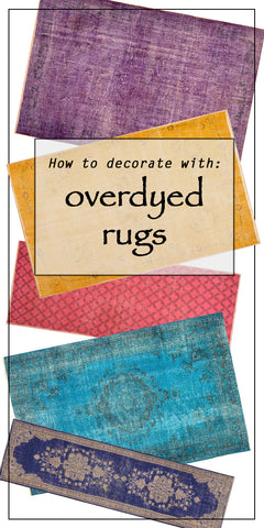 How to Decorate with Overdyed Rugs