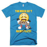 TOO MUCH SH*T ON MY PLATE - Men's Emoji Tee Shirt