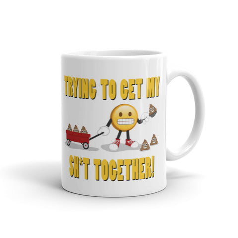 Need to get my Sh*t together, Coffee Mug