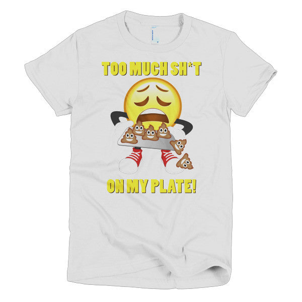 TO MUCH SH*T ON MY PLATE - Emoji Short sleeve women's t-shirt