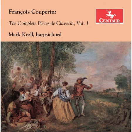 CD: François Couperin: The Complete Pièces de Clavecin, Vol. 1, Performed by Mark Kroll