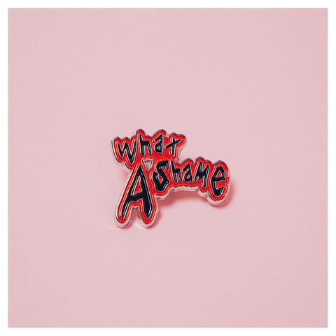 What A Shame Enamel Pin