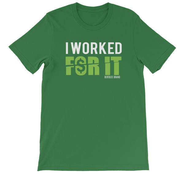 I Worked For It Tee, SHIRTS, Bertolee Brand