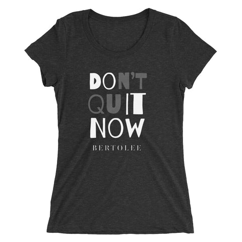 Women's Don't Quit Now Tee, SHIRTS, Bertolee Brand