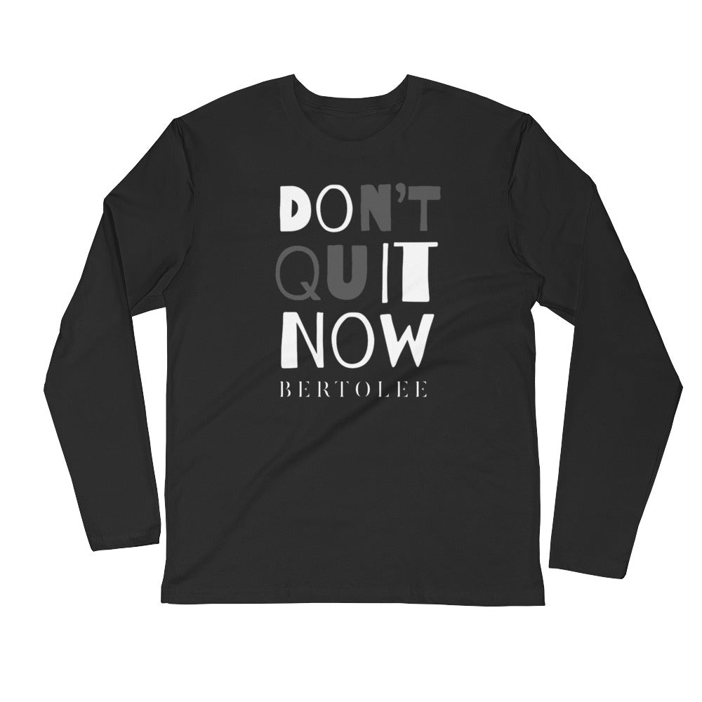 Don't Quit Long Sleeve Fitted Crew, SHIRTS, Bertolee Brand