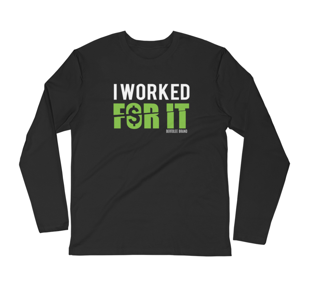 I Worked For It Long Sleeve Shirt