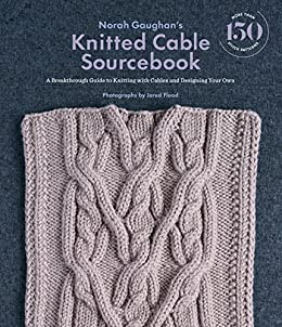 Norah Gaughan's Knitted Cable Sourcebook. A Breakthrough Guide to Knitting with Cables and Designing your Own. Photographs by Jared Flood