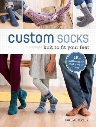 Custom Socks - Knit to fit your feet by Kate Atherley