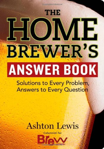 The Homebrewer's Answer Book: Solutions to Every Problem, Answers to Every Question