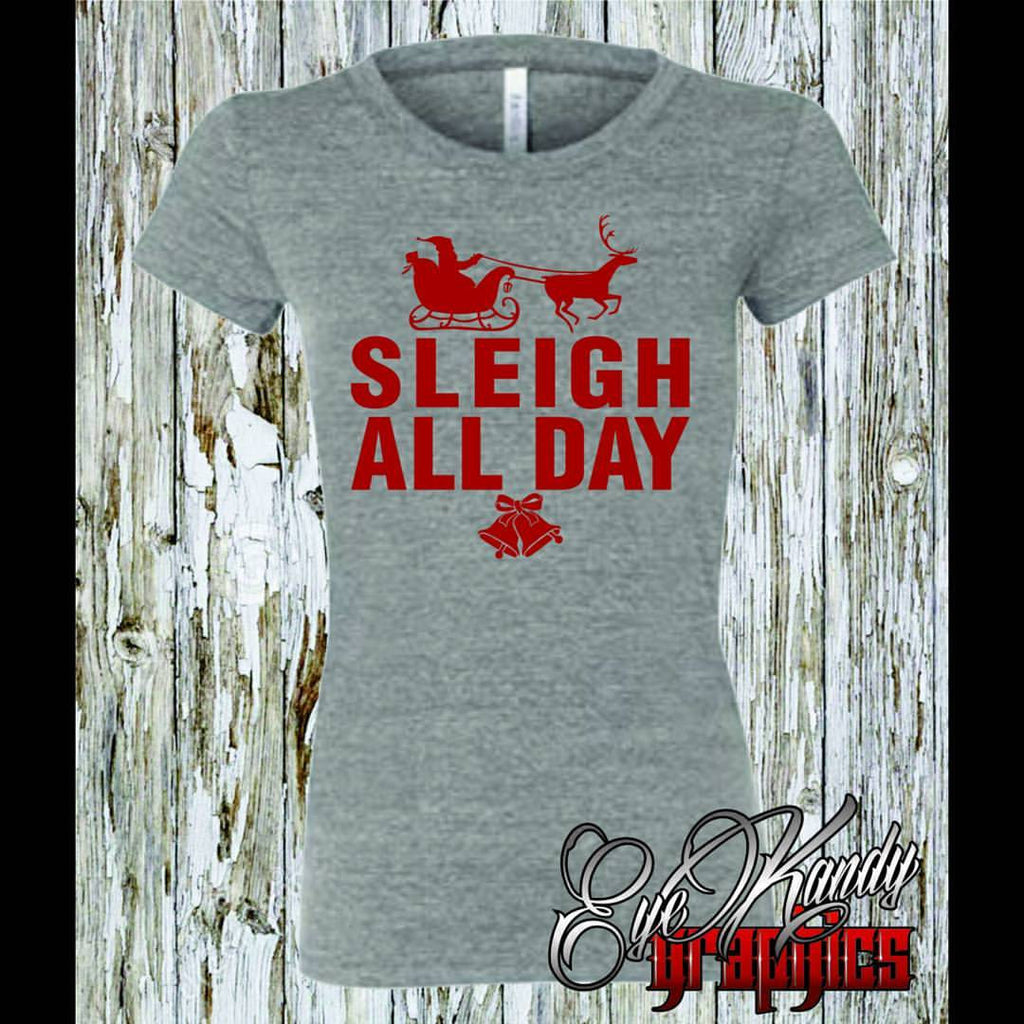 SLEIGH ALL DAY ~ Trendy Christmas Shirt - Perfect Christmas Gift