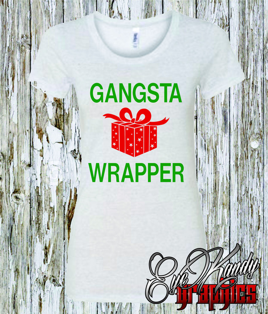 GANGSTA WRAPPER ~ Ladies Christmas Shirt ~ PERFECT Christmas Gift