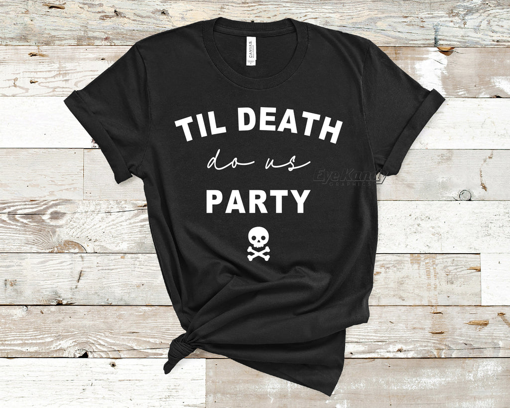 Till Death do us Party ~ Fun Halloween Shirt