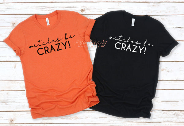 Witches be Crazy! ~ Halloween shirt
