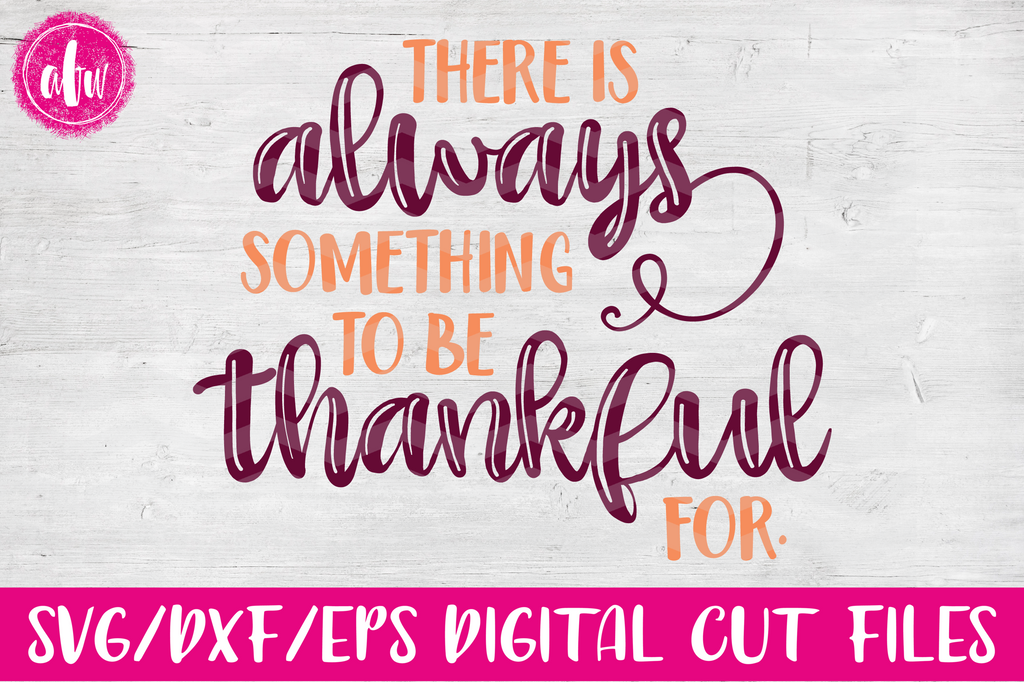 Always Something To Be Thankful For - SVG, DXF, EPS
