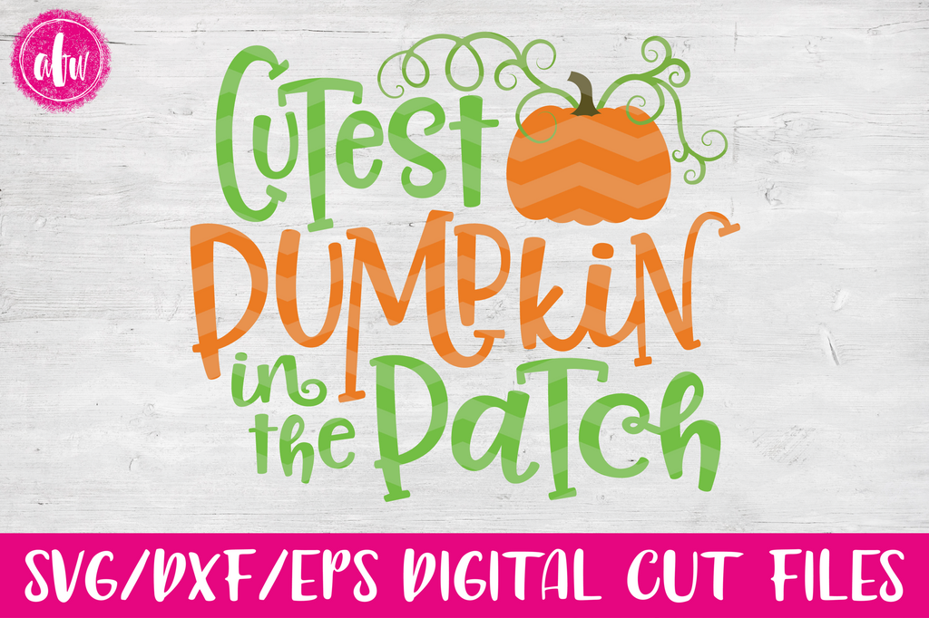 Cutest Pumpkin in the Patch - SVG, DXF, EPS