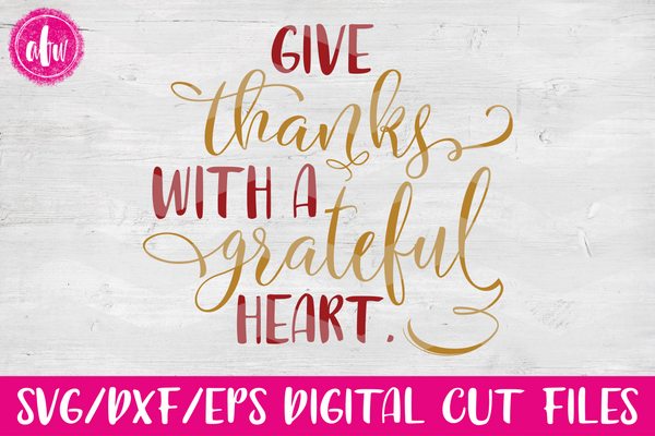 Give Thanks With a Grateful Heart - SVG, DXF, EPS