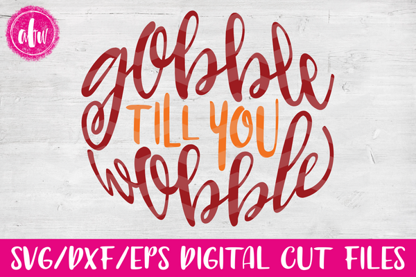 Gobble Till You Wobble - SVG, DXF, EPS