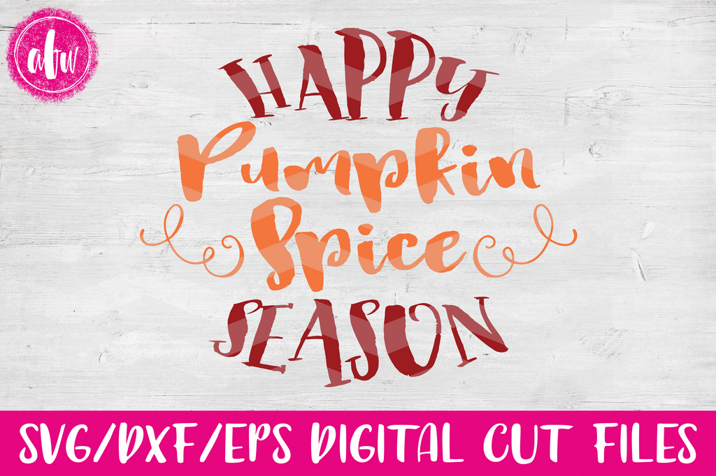 Happy Pumpkin Spice Season - SVG, DXF, EPS