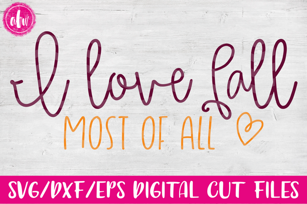 I Love Fall Most of All - SVG, DXF, EPS