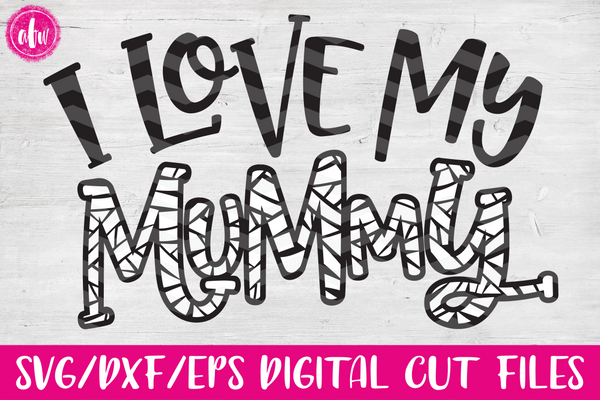I Love My Mummy - SVG, DXF, EPS