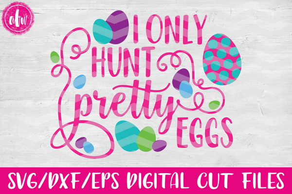 I Only Hunt Pretty Eggs - SVG, DXF, EPS