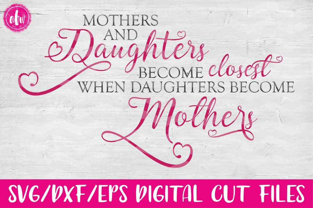 Mothers & Daughters Become Closest - SVG, DXF, EPS